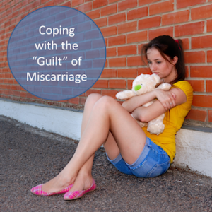 Coping with the Guilt of Miscarriage