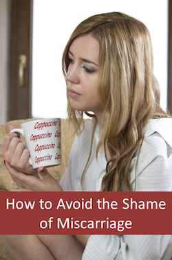 dealing with miscarriage avoiding the shame